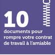 10 documents pour rompre votre contrat de travail à l'amiable