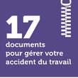 17 documents pour gérer votre accident du travail