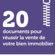 20 documents pour réussir la vente de votre bien immobilier