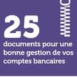 25 documents pour une bonne gestion de vos comptes bancaires