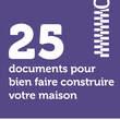 25 documents pour bien faire construire votre maison