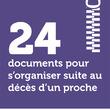 24 documents pour s'organiser suite au décès d'un proche