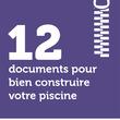 12 documents pour bien construire votre piscine