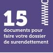 15 documents pour faire votre dossier de surendettement