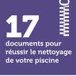 17 documents pour réussir le nettoyage de votre piscine